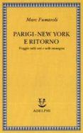 PARIGI-NEW YORK E RITORNO VIAGGIO NELLE ARTI E NELLE IMMAGINI - 9788845926105 - MARC FUMAROLI