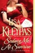 SEDUCE ME AT SUNRISE - 9780312949815 - LISA KLEYPAS