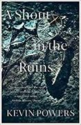 A SHOUT IN THE RUINS - 9781473667815 - KEVIN POWERS