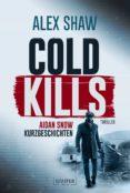 Descargar epub ebooks para android COLD KILLS de ALEX SHAW 9783958354715 (Literatura española) FB2 MOBI RTF