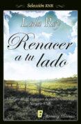 RENACER A TU LADO (EBOOK) - 9788415389415 - LOLA REY