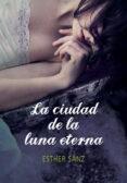 EL BOSQUE 3: LA CIUDAD DE LA LUNA ETERNA - 9788415580515 - ESTHER SANZ
