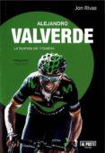 ALEJANDRO VALVERDE: LA LEYENDA DEL IMBATIDO - 9788415726715 - JON RIVAS ALBIZU