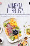 ALIMENTA TU BELLEZA: PROGRAMA DETOX Y LIMPIADOR: 100 RECETAS PARA INCREMENTAR TU BELLEZA - 9788416407415 - FIONA WARING