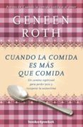 CUANDO LA COMIDA ES MÁS QUE COMIDA - 9788416622115 - GENEEN ROTH
