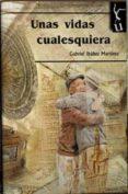 UNAS VIDAS CUALESQUIERA - 9788416967315 - GABRIEL IBAÑEZ MARTINEZ