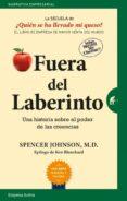 FUERA DEL LABERINTO: UNA HISTORIA SOBRE EL PODER DE LAS CREENCIAS - 9788416997015 - SPENCER JOHNSON