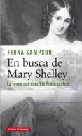 EN BUSCA DE MARY SHELLEY: LA CHICA QUE ESCRIBIO FRANKENSTEIN - 9788417355715 - FIONA SAMPSON