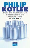 LOS 80 CONCEPTOS ESENCIALES DE MARKETING DE LA A A LA Z - 9788420540115 - PHILIP KOTLER