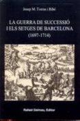 LA GUERRA DE SUCCESSIO I ELS SETGES DE BARCELONA (1697-1714) - 9788423207015 - JOSEP MARIA TORRAS I RIBE