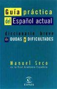 GUIA PRACTICA DEL ESPAÑOL ACTUAL: DICCIONARIO BREVE DE DUDAS Y DI FICULTADES - 9788423992515 - MANUEL SECO