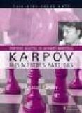 KARPOV. MIS MEJORES PARTIDAS (PARTIDAS SELECTAS DE GRANDES MAESTR OS) (COLECCION JAQUE MATE) - 9788425518515 - ANATOLI KARPOV