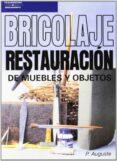 BRICOLAJE: RESTAURACION DE MUEBLES Y OBJETOS - 9788428317115 - PIERRE AUGUSTE