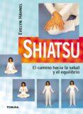SHIATSU: EL CAMINO HACIA LA SALUD Y EL EQUILIBRIO - 9788430540815 - VV.AA.