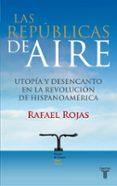 LAS REPUBLICAS DEL AIRE (I PREMIO ISABEL POLANCO) - 9788430607815 - RAFAEL ROJAS