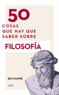 50 COSAS QUE HAY QUE SABER SOBRE FILOSOFÍA - 9788434419315 - BEN DUPRE