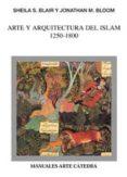 ARTE Y ARQUITECTURA DEL ISLAM, 1250-1800 - 9788437617015 - JONATHAN BLOOM