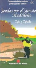 SENDAS POR EL SURESTE MADRILEÑO: TAJO Y TAJUÑA - 9788445128015 - VV.AA.