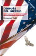 DESPUES DEL IMPERIO: ENSAYO SOBRE LA DESCOMPOSICION DEL SISTEMA N ORTEAMERICANO (2ª ED) - 9788446035015 - EMMANUEL TODD