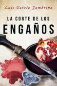 (PE) LA CORTE DE LOS ENGAÑOS - 9788467048315 - LUIS GARCIA JAMBRINA