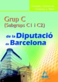 GRUP C (C1 Y C2) DE LA DIPUTACIO DE BARCELONA. TEMARI GENERAL COM U Y TEST - 9788467625615 - VV.AA.