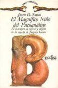 EL MAGNIFICO NIÑO DEL PSICOANALISIS: EL CONCEPTO DEL SUJETO Y OBJ ETO EN LA TEORIA DE JACQUES LACAN - 9788474322415 - JUAN DAVID NASIO