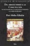 DEL ABSOLUTISMO A LA CONSTITUCION - 9788477371915 - PERE MOLAS RIBALTA