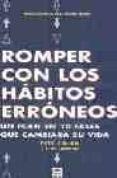 ROMPER CON LOS HABITOS ERRONEOS: UN PLAN EN 10 FASES QUE CAMBIARA SU VIDA - 9788479024215 - PETE COHEN