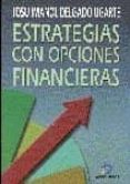 ESTRATEGIAS CON OPCIONES FINANCIERAS: COMO GANAR DINERO UTILIZAND O LAS OPCIONES FINANCIERAS - 9788479783815 - JOSU IMANOL DELGADO UGARTE