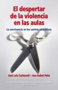 EL DESPERTAR DE LA VIOLENCIA EN LAS AULAS: LA CONVIVENCIA EN LOS CENTROS EDUCATIVOS - 9788483164815 - ANA ISABEL PEÑA GALLEGO