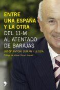 ENTRE UNA ESPAÑA Y LA OTRA: CRONICA DE UNA LEGISLATURA - 9788484606215 - JOSEP ANTONI DURAN I LLEIDA