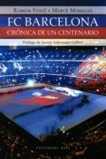 FUTBOL CLUB BARCELONA, CRONICA DE UN CENTENARIO - 9788485031115 - RAMON FUSTE