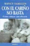 CON EL CARIÑO NO BASTA: COMO EDUCAR CON EFICACIA - 9788486193515 - NANCY SAMALIN