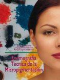 DERMOGRAFIA TECNICA DE LA MICROPIGMENTACION (CICLO FORMATIVO GRAD O SUPERIOR) - 9788487190315 - MARIA GUTIERREZ PEREZ