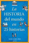 LA HISTORIA DEL MUNDO EN 25 HISTORIAS - 9788490430415 - JAVIER ALONSO LOPEZ