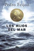 LOS HIJOS DEL MAR - 9788490703915 - PEDRO FEIJOO