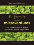 EL JARDÍN DE LAS MICROVERDURAS - 9788491114215 - MARK MATHEW BRAUNSTEIN