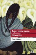 AQUI DESCANSA NEVARES - 9788492672615 - PERE CALDERS