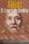 AIKIDO: EL LEGADO DE UESHIBA: MAESTROS Y ESTILOS DEL AIKIDO DEL S . XXI - 9788493591915 - VV.AA.