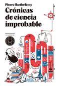 CRÓNICAS DE CIENCIA IMPROBABLE - 9788494258015 - PIERRE BARTHELEMY