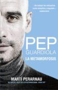 PEP GUARDIOLA. LA METAMORFOSIS - 9788494425615 - MARTI PERARNAU