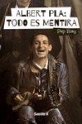 ALBERT PLA: TODO ES MENTIRA - 9788494487415 - PEP BLAY