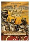 DICCIONARIO DE BATALLAS DE LA HISTORIA DE ROMA (753 A.C.-476 D.C. ) - 9788494658815 - JULIO RODRIGUEZ GONZALEZ
