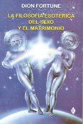 LA FILOSOFIA ESOTERICA DEL SEXO Y EL MATRIMONIO - 9788495593115 - DION FORTUNE