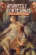 AMANTES Y CORTESANAS: SECRETOS DE ALCOBA Y ESCANDALOS AMOROSOS - 9788496129115 - CECILIA B. MADRAZO