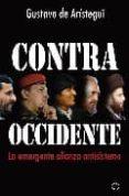 CONTRA OCCIDENTE: LA EMERGENTE ALIANZA ANTISISTEMA - 9788497347815 - GUSTAVO DE ARISTEGUI