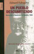 UN PUEBLO DESCUARTIZADO: GENOCIDIO Y MASACRES EN RUANDA, 1994 - 9788497431415 - EDOUARD KABAGEMA