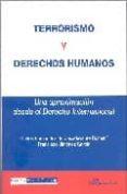 TERRORISMO Y DERECHOS HUMANOS: UNA APROXIMACION DESDE EL DERECHO INTERNACIONAL - 9788497726115 - FRANCISCO JIMENEZ GARCIA