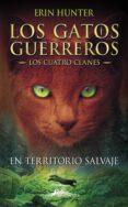 GATOS GUERREROS I: EN TERRITORIO SALVAJE - 9788498384215 - ERIN HUNTER