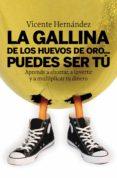LA GALLINA DE LOS HUEVOS DE ORO: PUEDES SER TU: APRENDE A AHORRAR , A INVERTIR Y A MULTIPLICAR TU DINERO - 9788498750515 - VICENTE HERNANDEZ RECHE